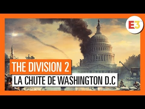 The Division 2 - La chute de Washington D.C E3 2018 [OFFICIEL] VOSTFR HD